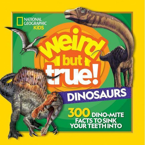 Weird But True! Dinosaurs - by  National Geographic Kids (Paperback) - image 1 of 1