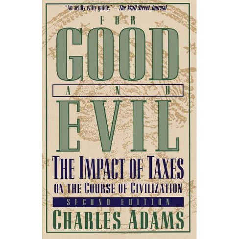 For Good and Evil - (Impact of Taxes on the Course of Civilization) 2 Edition by  Charles Adams - image 1 of 1