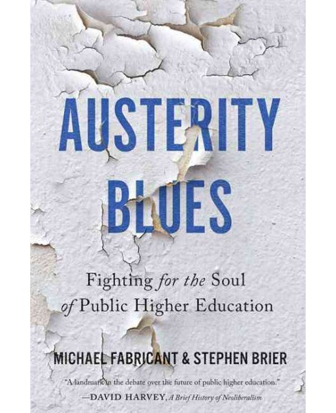 Austerity Blues : Fighting for the Soul of Public Higher Education (Hardcover) (Michael Fabricant & - image 1 of 1