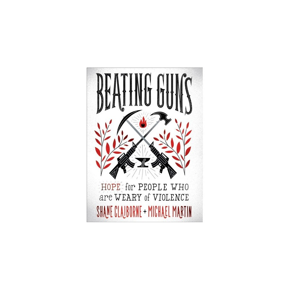 Beating Guns : Hope for People Who Are Weary of Violence - (Paperback)
