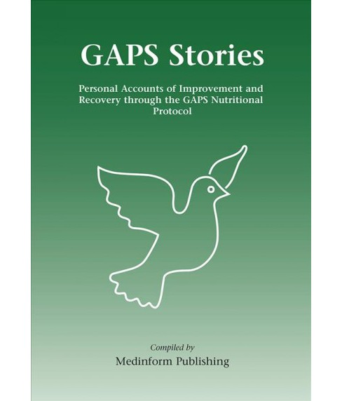 Gaps Stories : Personal Accounts of Improvement and Recovery Through the Gaps Nutritional Protocol - 1  - image 1 of 1