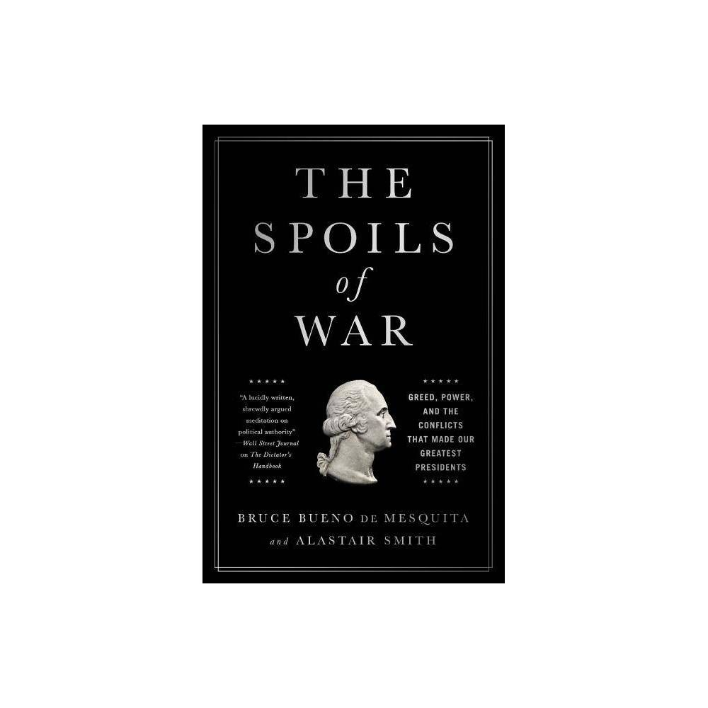 The Spoils Of War By Bruce Bueno De Mesquita Alastair Smith Hardcover