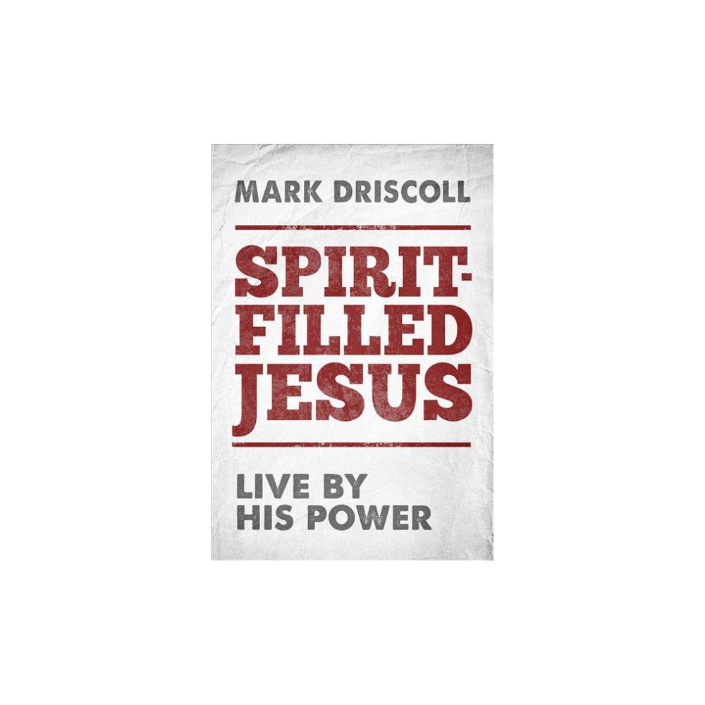 Spirit-Filled Jesus : Live by His Power - by Mark Driscoll (Hardcover)