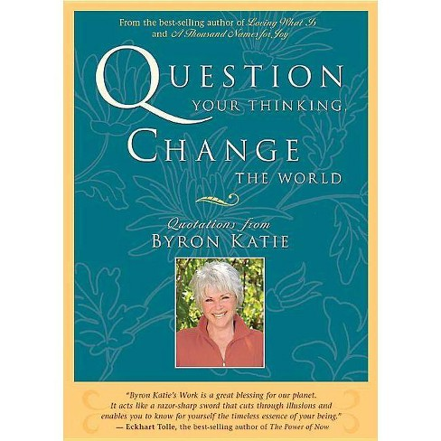 Question Your Thinking, Change the World - by  Byron Katie (Paperback) - image 1 of 1