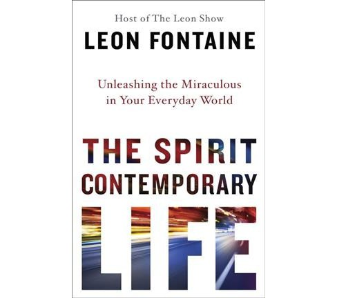 Spirit Contemporary Life : Unleashing the Miraculous in Your Everyday World (Reprint) (Paperback) (Leon - image 1 of 1