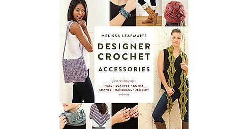 Melissa Leapman's Designer Crochet : Fresh New Designs for Hats, Scarves, Cowls, Shawls, Handbags, - image 1 of 1