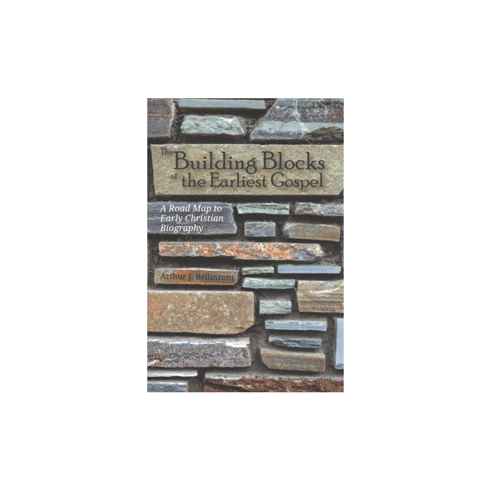 Building Blocks of the Earliest Gospel : A Road Map to Early Christian Biography - (Paperback)
