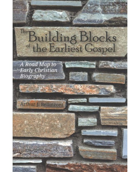 Building Blocks of the Earliest Gospel : A Road Map to Early Christian Biography -  (Paperback) - image 1 of 1