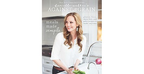 Meals Made Simple : Gluten-Free, Dairy-Free, and Paleo Recipes to Make Anytime (Paperback) (Danielle - image 1 of 1
