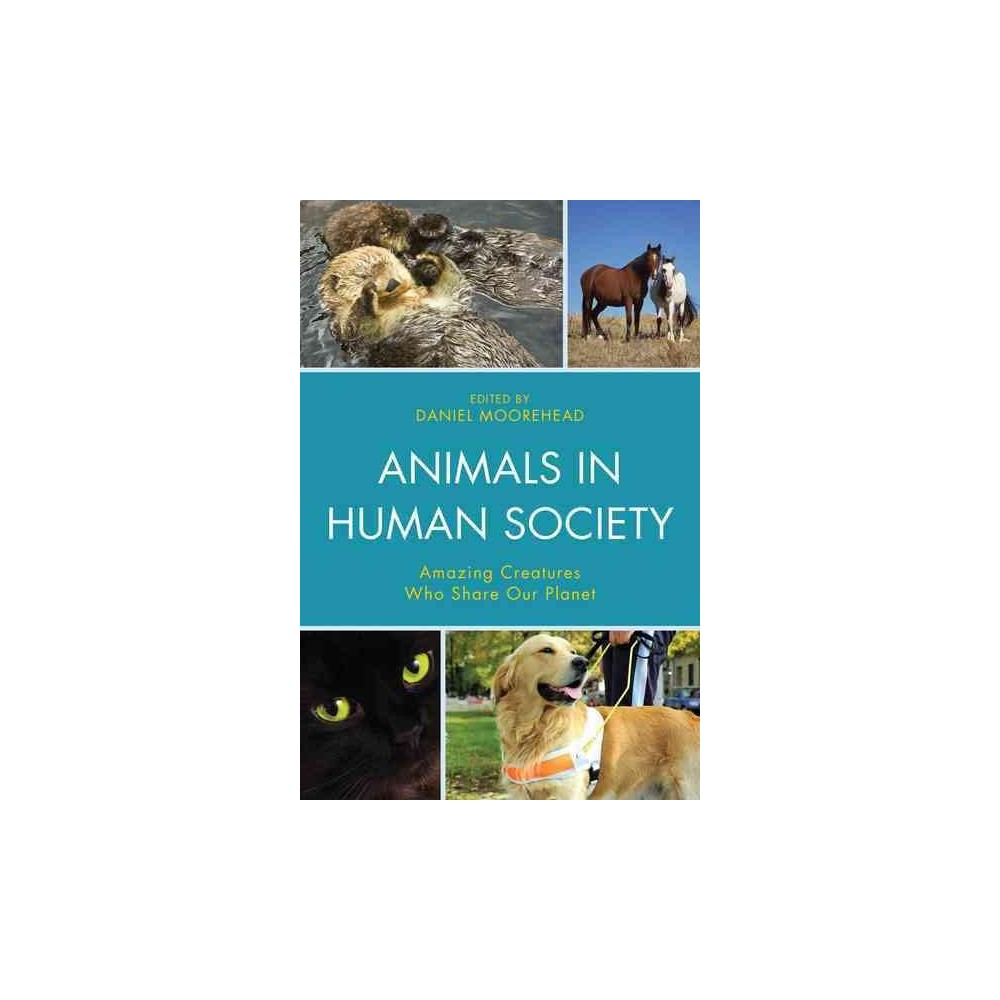Animals in Human Society : Amazing Creatures Who Share Our Planet (Paperback)