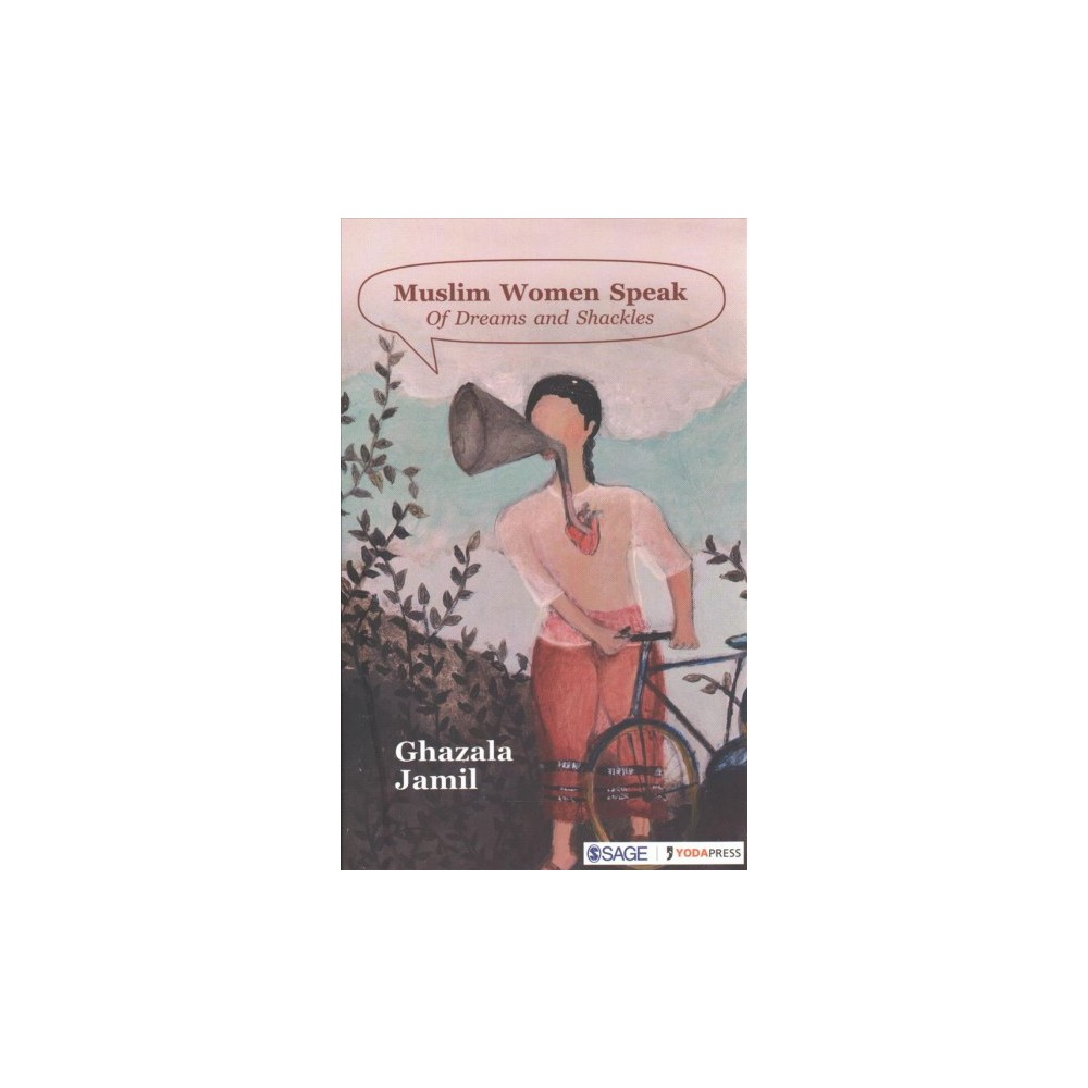 Muslim Women Speak : Of Dreams and Shackles - by Ghazala Jamil (Hardcover)