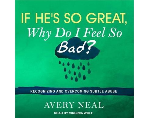 If He's So Great, Why Do I Feel So Bad? : Recognizing and Overcoming Subtle Abuse -  (MP3-CD) - image 1 of 1