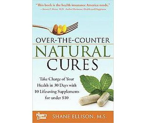 Over the Counter Natural Cures : Take Charge of Your Health in 30 Days With 10 Lifesaving Supplements - image 1 of 1