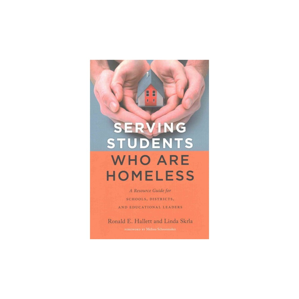 Serving Students Who Are Homeless : A Resource Guide for Schools, Districts, and Educational Leaders