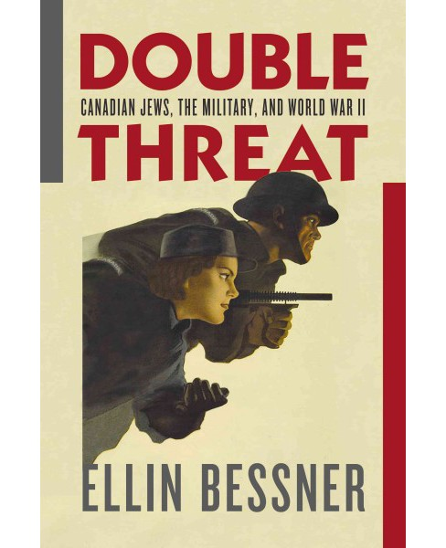Double Threat : Canadian Jews, the Military, and World War II -  by Ellin Bessner (Paperback) - image 1 of 1