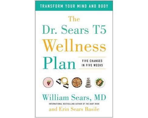 Dr. Sears T5 Wellness Plan : Transform Your Mind and Body, Five Changes in Five Weeks -  (Hardcover) - image 1 of 1