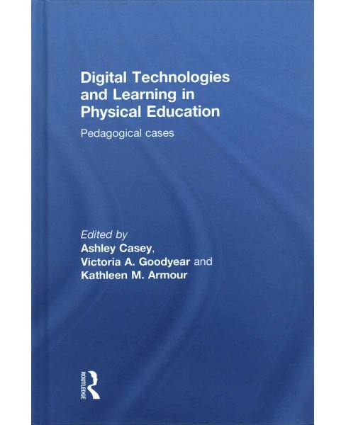 Digital Technologies and Learning in Physical Education : Pedagogical Cases (Hardcover) - image 1 of 1