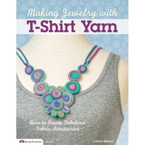 Making Jewelry with T-Shirt Yarn - (Design Originals) by  Lorine Mason (Paperback) - image 1 of 1