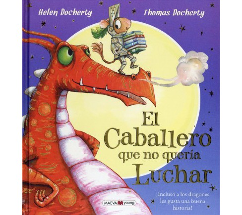 El caballero que no queria luchar / The Knight Who Wouldn't Fight -  by Helen Docherty (Hardcover) - image 1 of 1