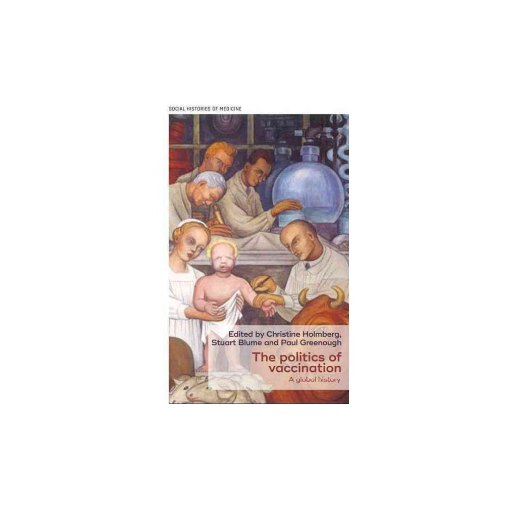 Politics of Vaccination : A Global History (Hardcover)