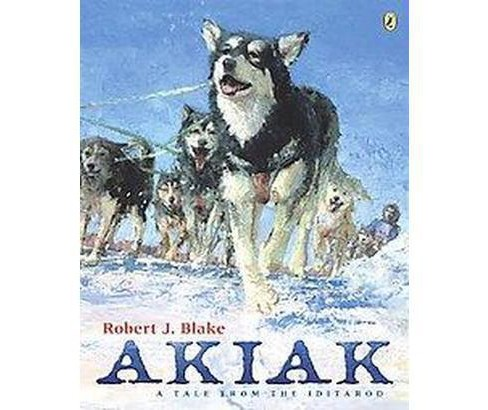 Akiak : A Tale from the Iditarod (Reprint) (Paperback) (Robert J. Blake) - image 1 of 1