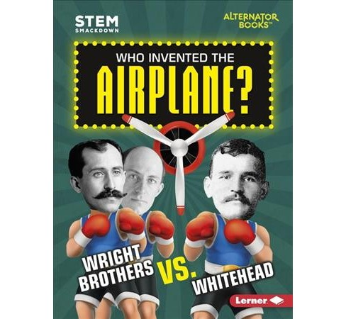 Who Invented the Airplane? : Wright Brothers Vs. Whitehead -  by Karen Latchana Kenney (Paperback) - image 1 of 1