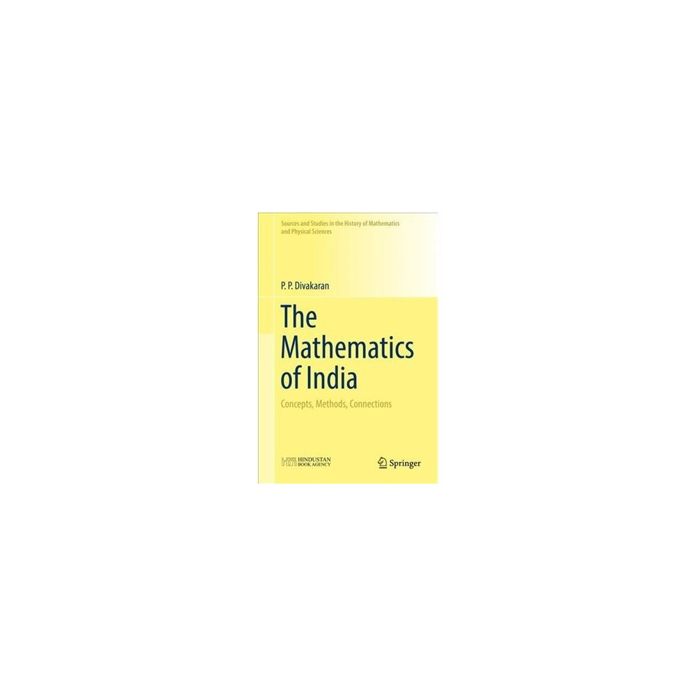 Mathematics of India : Concepts, Methods, Connections - by P. P. Divakaran (Hardcover)
