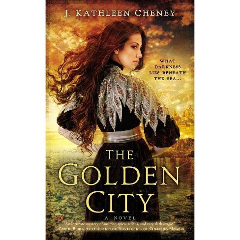 The Golden City - by  J Kathleen Cheney (Paperback) - image 1 of 1