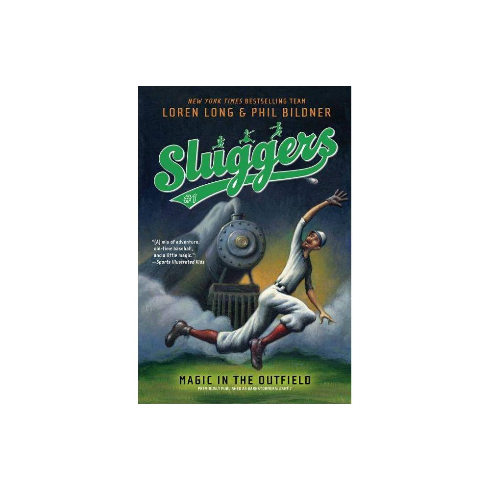 Magic In The Outfield Volume 1 Sluggers By Loren Long Phil Bildner Paperback