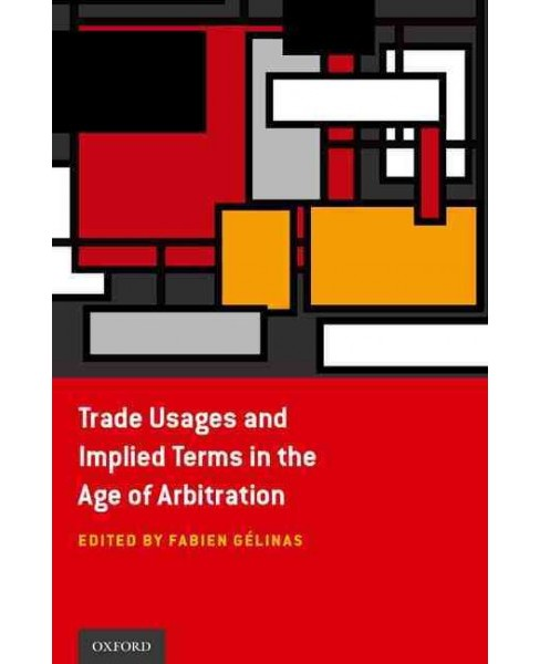 Trade Usages and Implied Terms in the Age of Arbitration (Hardcover) - image 1 of 1
