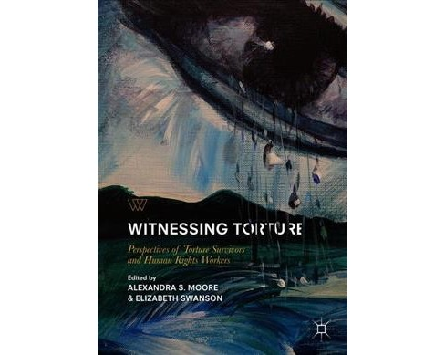 Witnessing Torture : Perspectives of Torture Survivors and Human Rights Workers -  (Paperback) - image 1 of 1