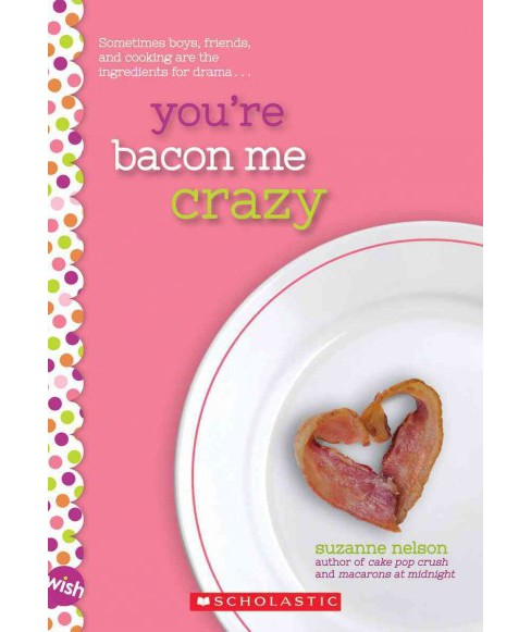 You're Bacon Me Crazy -  (Wish) by Suzanne Nelson (Paperback) - image 1 of 1