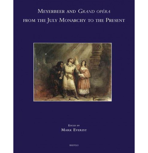 Meyerbeer and Grand Opera from the July Monarchy to the Present (Multilingual) (Hardcover) - image 1 of 1