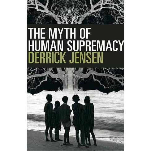 The Myth of Human Supremacy - by  Derrick Jensen (Paperback) - image 1 of 1