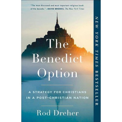 The Benedict Option - by  Rod Dreher (Paperback)