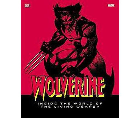 Wolverine : Inside the World of The Living Weapon (Hardcover) (Matthew K. Manning) - image 1 of 1
