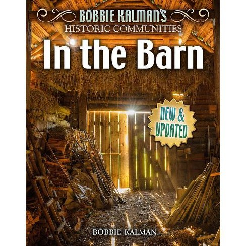 In the Barn (Revised Edition) - (Historic Communities) by  Bobbie Kalman (Hardcover) - image 1 of 1