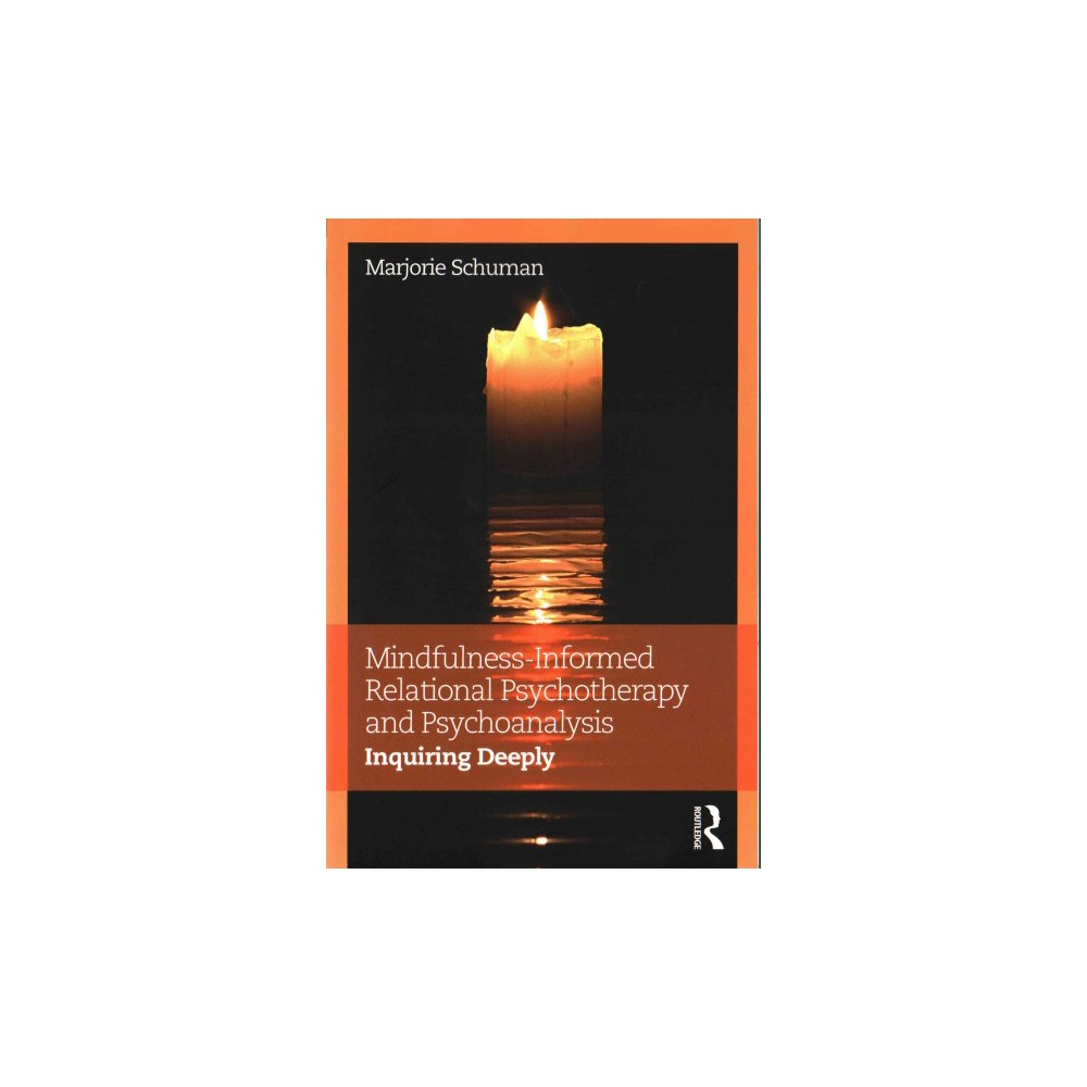 Mindfulness-informed Relational Psychotherapy and Psychoanalysis : Inquiring Deeply (Paperback)