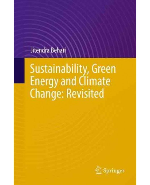 Sustainability, Green Energy and Climate Change : Revisited (Hardcover) (Jitendra Behari) - image 1 of 1