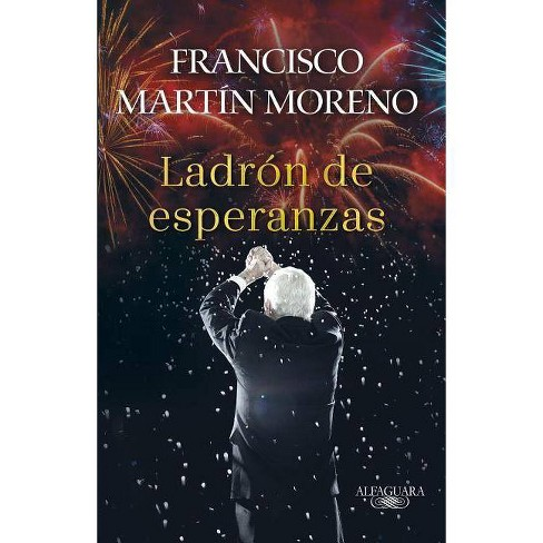 El Ladrón de Esperanzas / The Thief of Hopes - by  Francisco Martin Moreno (Paperback) - image 1 of 1