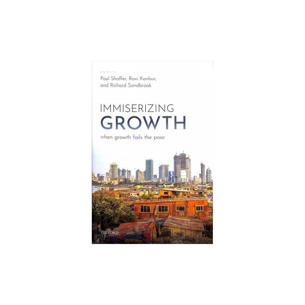 Immiserizing Growth : When Growth Fails the Poor - (Hardcover)