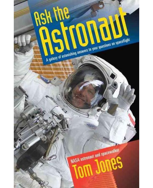Ask the Astronaut : A Galaxy of Astonishing Answers to Your Questions on Spaceflight (Paperback) (Tom - image 1 of 1