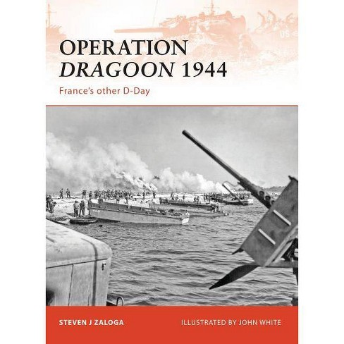 Operation Dragoon 1944 - (Campaign) by  Steven J Zaloga (Paperback) - image 1 of 1