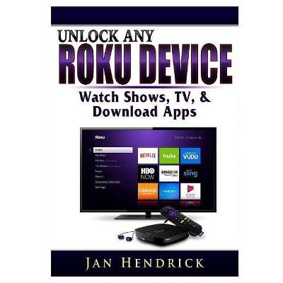 Unlock Any Roku Device - by  Jan Hendrick (Paperback)
