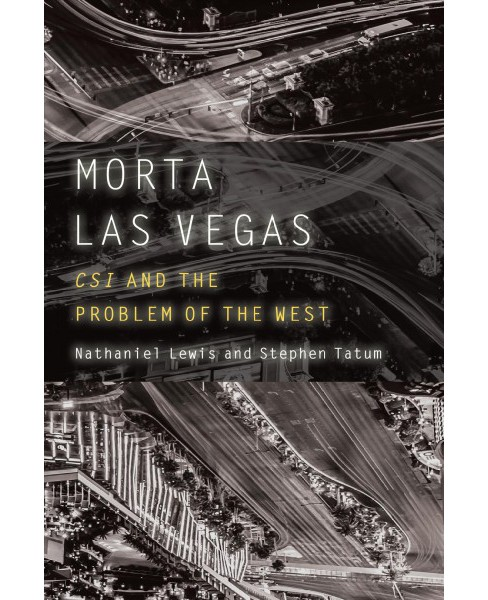 Morta Las Vegas : CSI and the Problem of the West (Hardcover) (Nathaniel Lewis & Stephen Tatum) - image 1 of 1