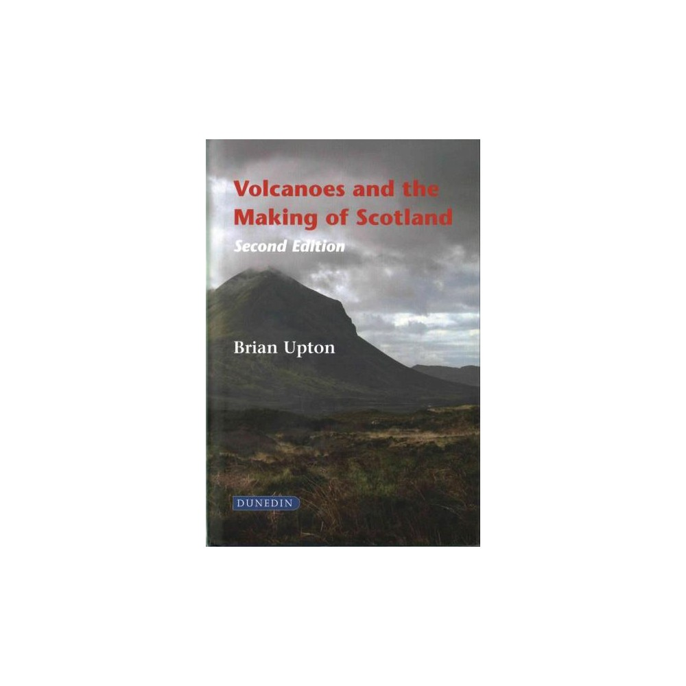 Volcanoes and the Making of Scotland (Hardcover) (Brian Upton)