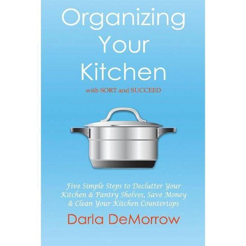 Organizing Your Kitchen with Sort and Succeed - (Sort and Succeed Organizing Solutions) (Paperback) - image 1 of 1