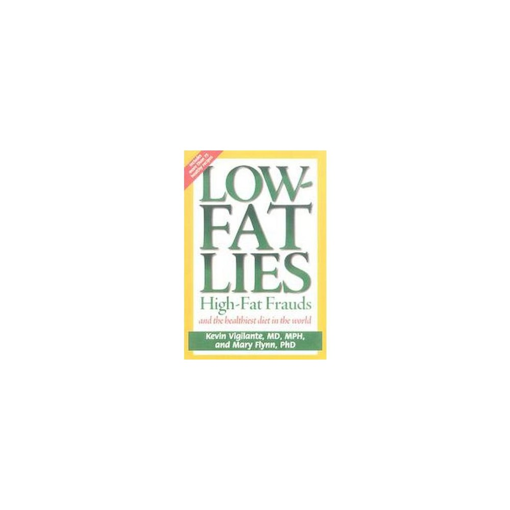 Low-Fat Lies : High Fat Frauds and the Healthiest Diet in the World (Paperback) (Mary Flynn)