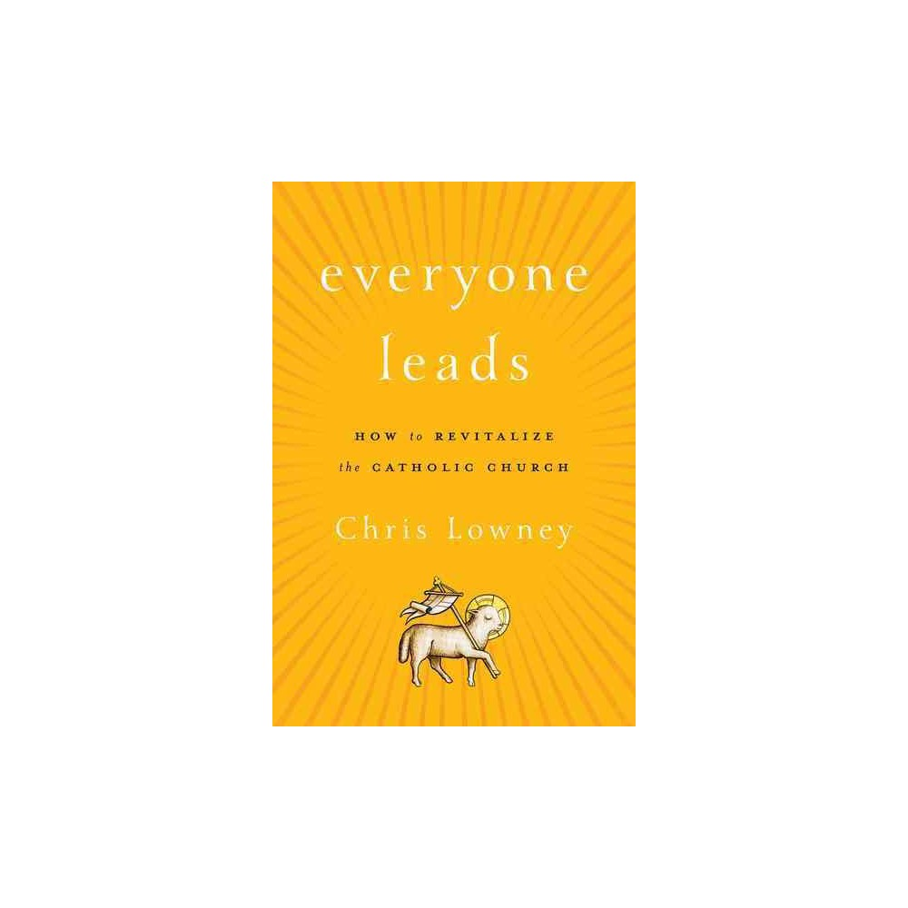 Everyone Leads : How to Revitalize the Catholic Church (Hardcover) (Chris Lowney)