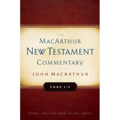 Luke 1-5 MacArthur New Testament Commentary - by  John MacArthur (Hardcover)